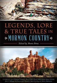 Legends, Lore, & True Tales in Mormon Country  Edited by Monte Bona